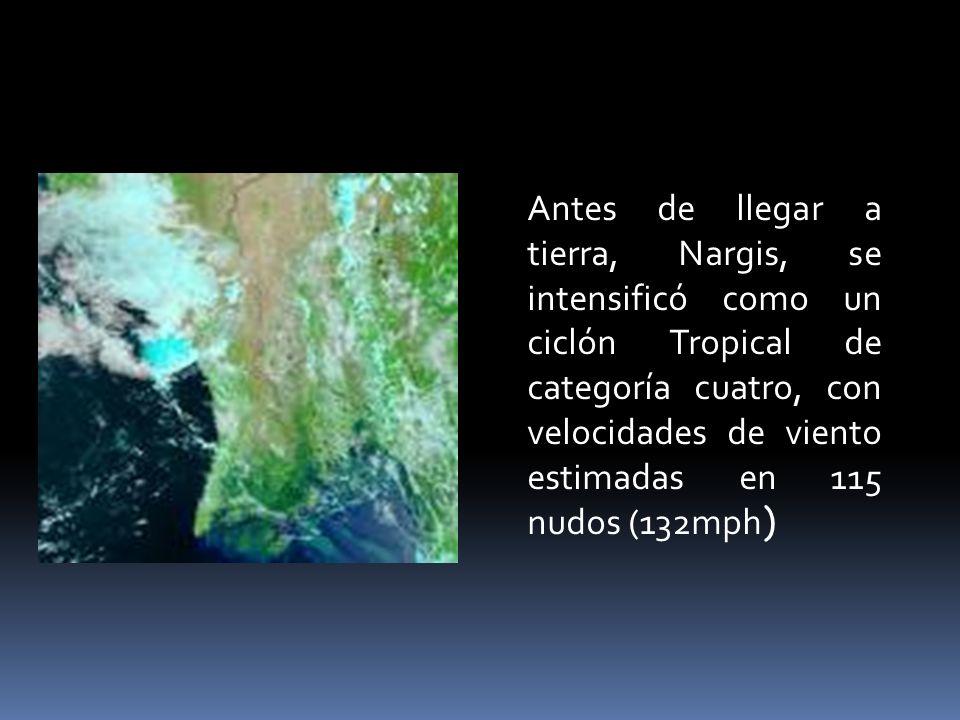 Antes de llegar a tierra, Nargis, se intensificó como un ciclón Tropical de categoría cuatro, con velocidades de viento estimadas en 115 nudos (132mph