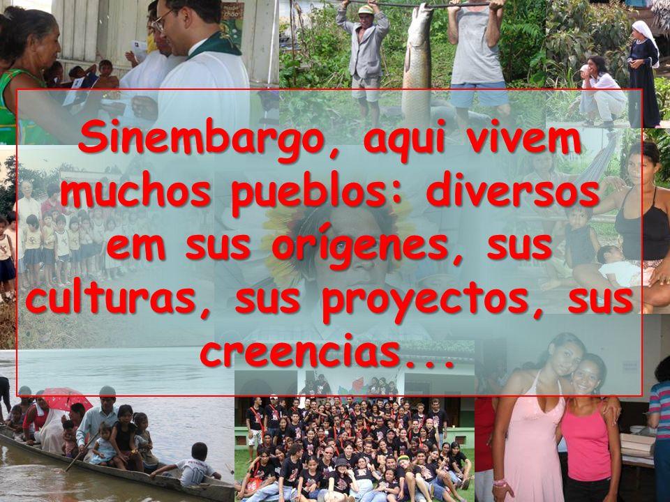 Sinembargo, aqui vivem muchos pueblos: diversos em sus orígenes, sus culturas, sus proyectos, sus creencias...