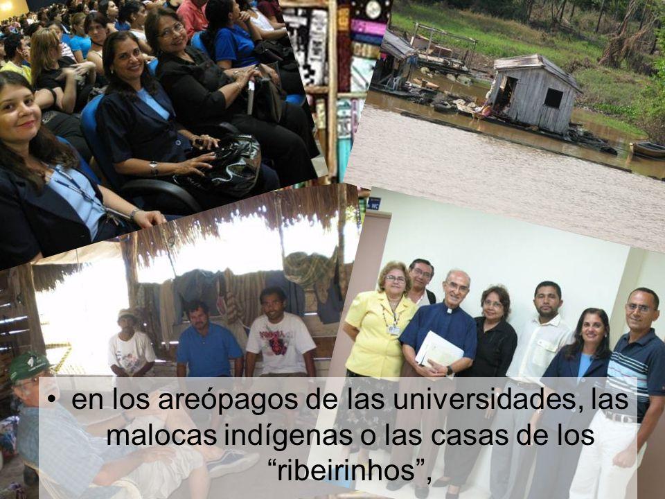 en los areópagos de las universidades, las malocas indígenas o las casas de los ribeirinhos,