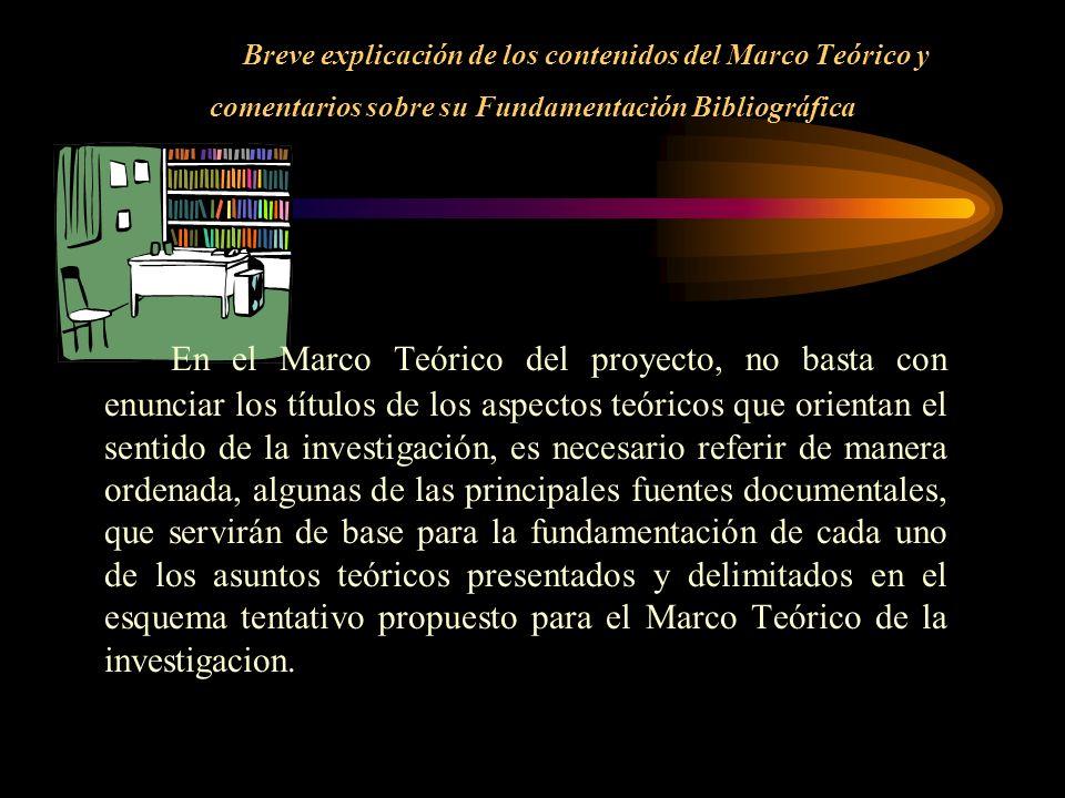 Breve explicación de los contenidos del Marco Teórico y comentarios sobre su Fundamentación Bibliográfica En el Marco Teórico del proyecto, no basta c