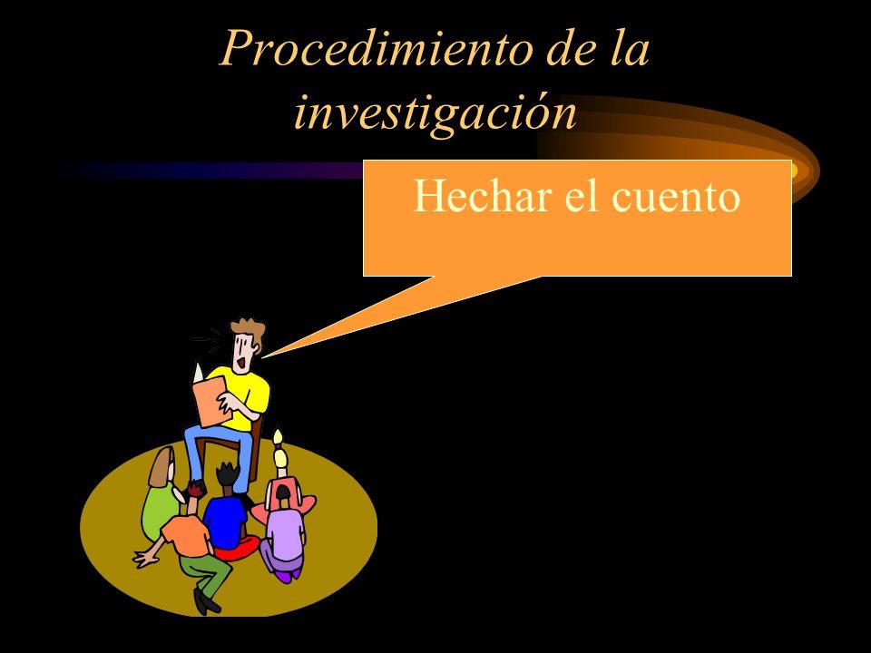 Procedimiento de la investigación Hechar el cuento