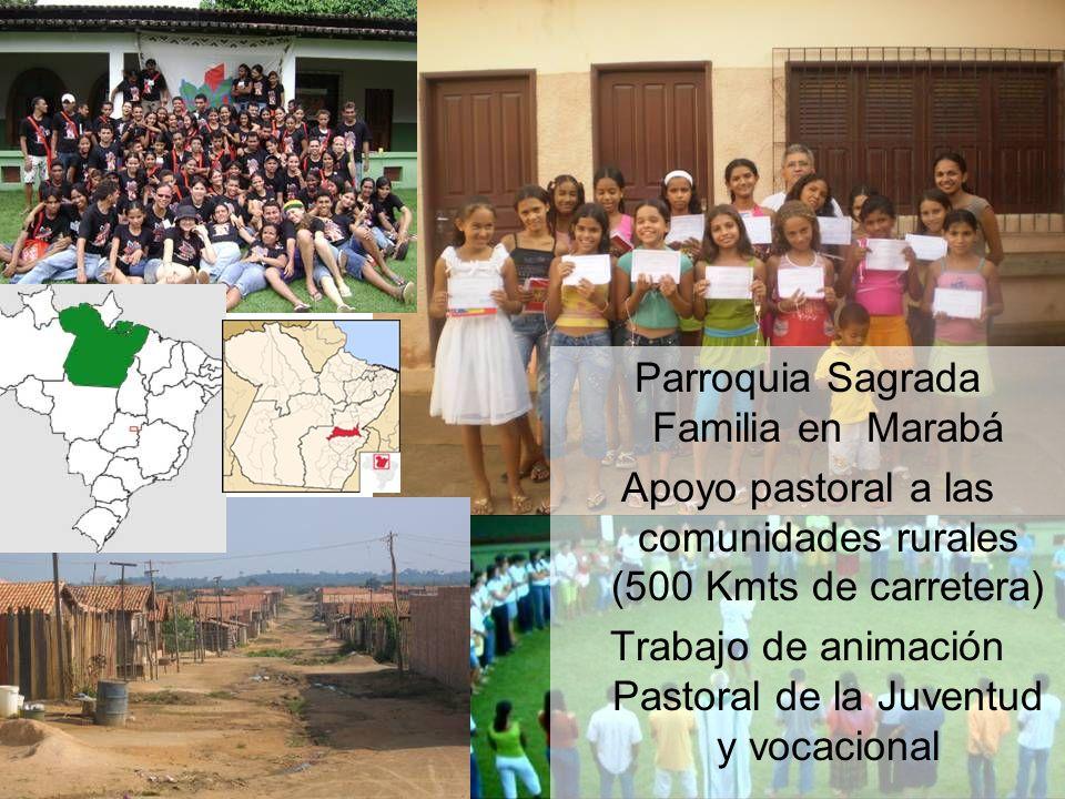 Parroquia Sagrada Familia en Marabá Apoyo pastoral a las comunidades rurales (500 Kmts de carretera) Trabajo de animación Pastoral de la Juventud y vo