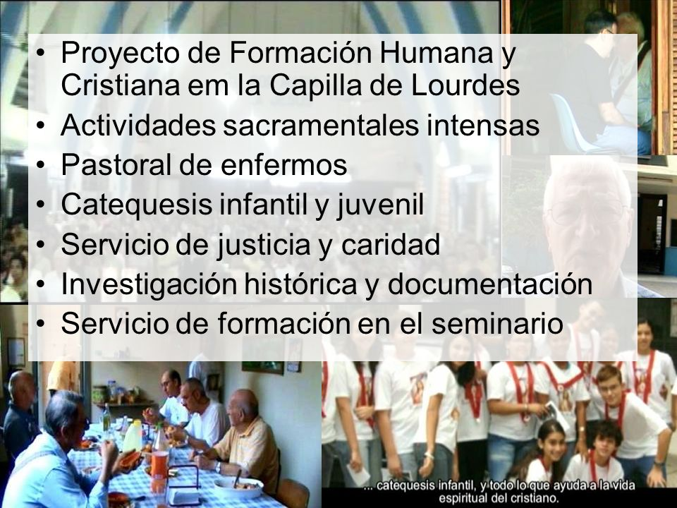 Proyecto de Formación Humana y Cristiana em la Capilla de Lourdes Actividades sacramentales intensas Pastoral de enfermos Catequesis infantil y juveni