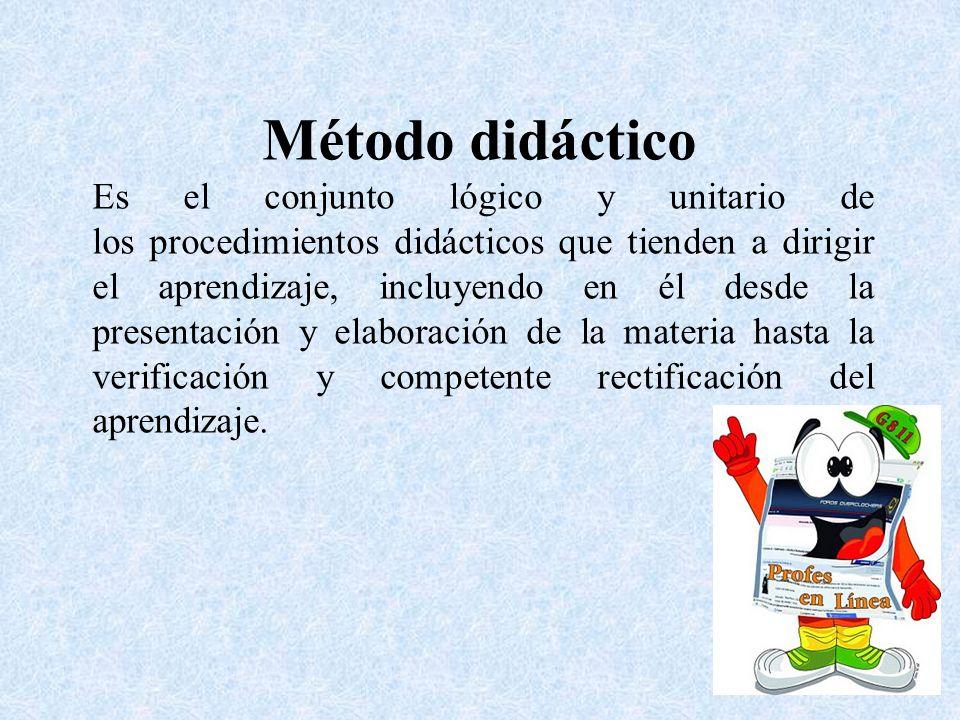 Método didáctico Es el conjunto lógico y unitario de los procedimientos didácticos que tienden a dirigir el aprendizaje, incluyendo en él desde la pre