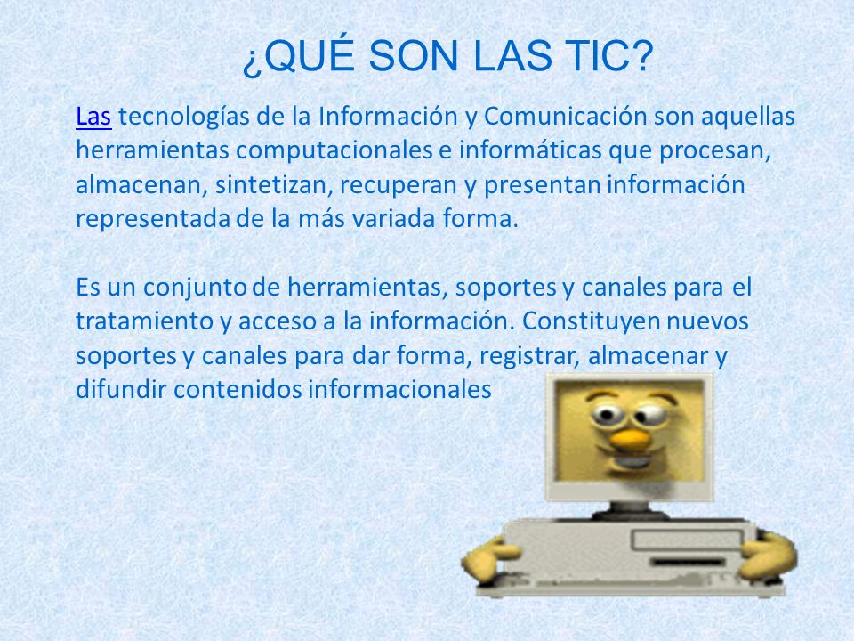 Las tecnologías de la Información y Comunicación son aquellas herramientas computacionales e informáticas que procesan, almacenan, sintetizan, recuper