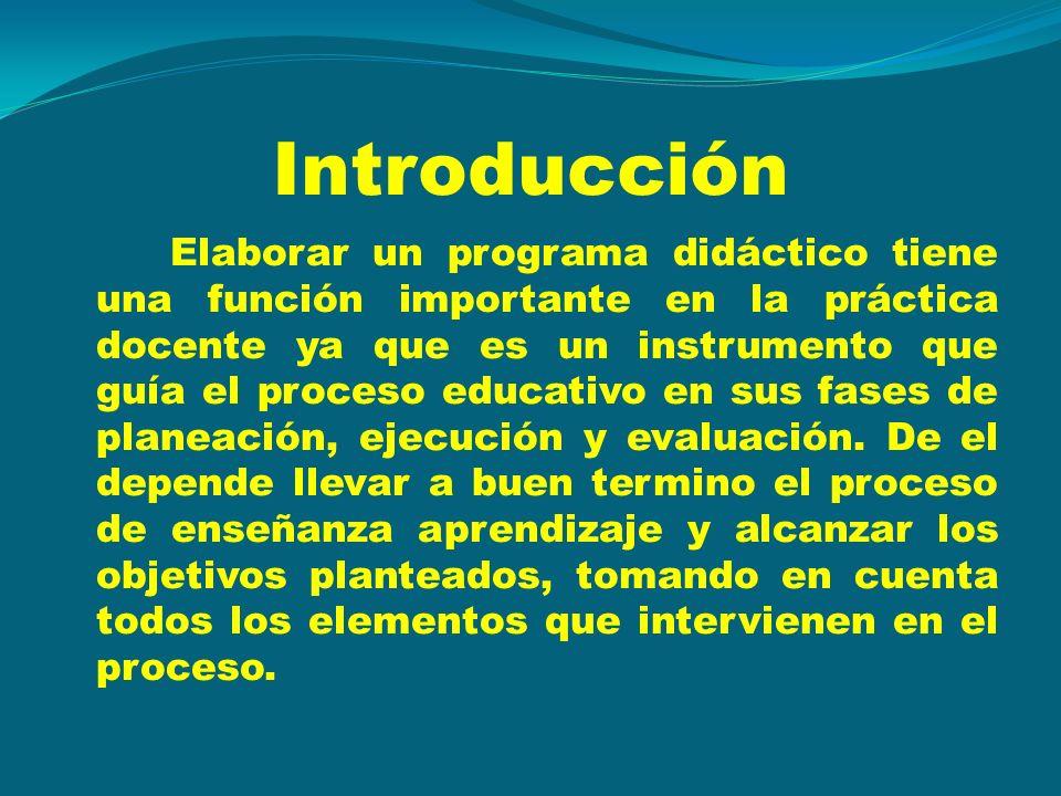 Introducción Elaborar un programa didáctico tiene una función importante en la práctica docente ya que es un instrumento que guía el proceso educativo