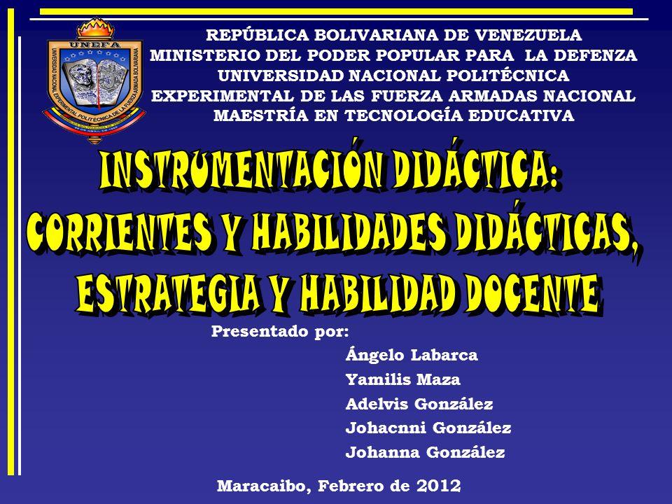 REPÚBLICA BOLIVARIANA DE VENEZUELA MINISTERIO DEL PODER POPULAR PARA LA DEFENZA UNIVERSIDAD NACIONAL POLITÉCNICA EXPERIMENTAL DE LAS FUERZA ARMADAS NACIONAL MAESTRÍA EN TECNOLOGÍA EDUCATIVA Presentado por: Ángelo Labarca Yamilis Maza Adelvis González Johacnni González Johanna González Maracaibo, Febrero de 2012