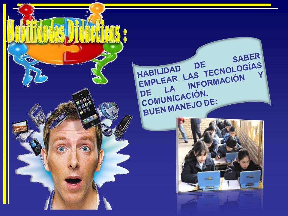 HABILIDAD DE SABER EMPLEAR LAS TECNOLOGÍAS DE LA INFORMACIÓN Y COMUNICACIÓN. BUEN MANEJO DE: