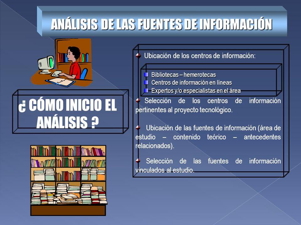 ANÁLISIS DE LAS FUENTES DE INFORMACIÓN ¿ CÓMO INICIO EL ANÁLISIS ? Ubicación de los centros de información: Selección de los centros de información pe