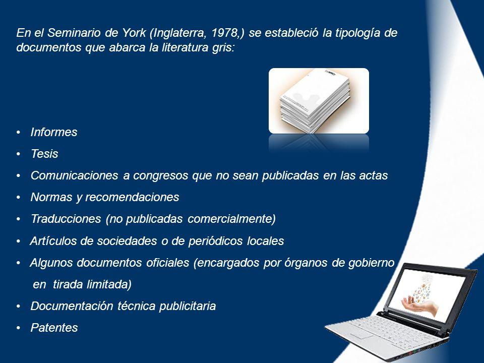 En el Seminario de York (Inglaterra, 1978,) se estableció la tipología de documentos que abarca la literatura gris: Informes Tesis Comunicaciones a co