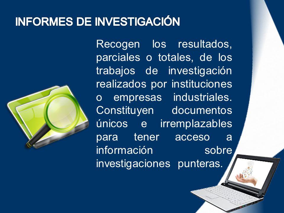 Recogen los resultados, parciales o totales, de los trabajos de investigación realizados por instituciones o empresas industriales. Constituyen docume