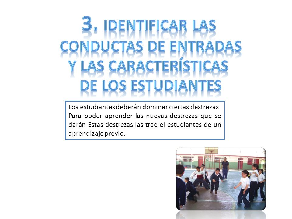 El diseñador de instrucción emitirá señalamientos específicos de qué es lo que los estudiantes podrán hacer cuando termine la instrucción.