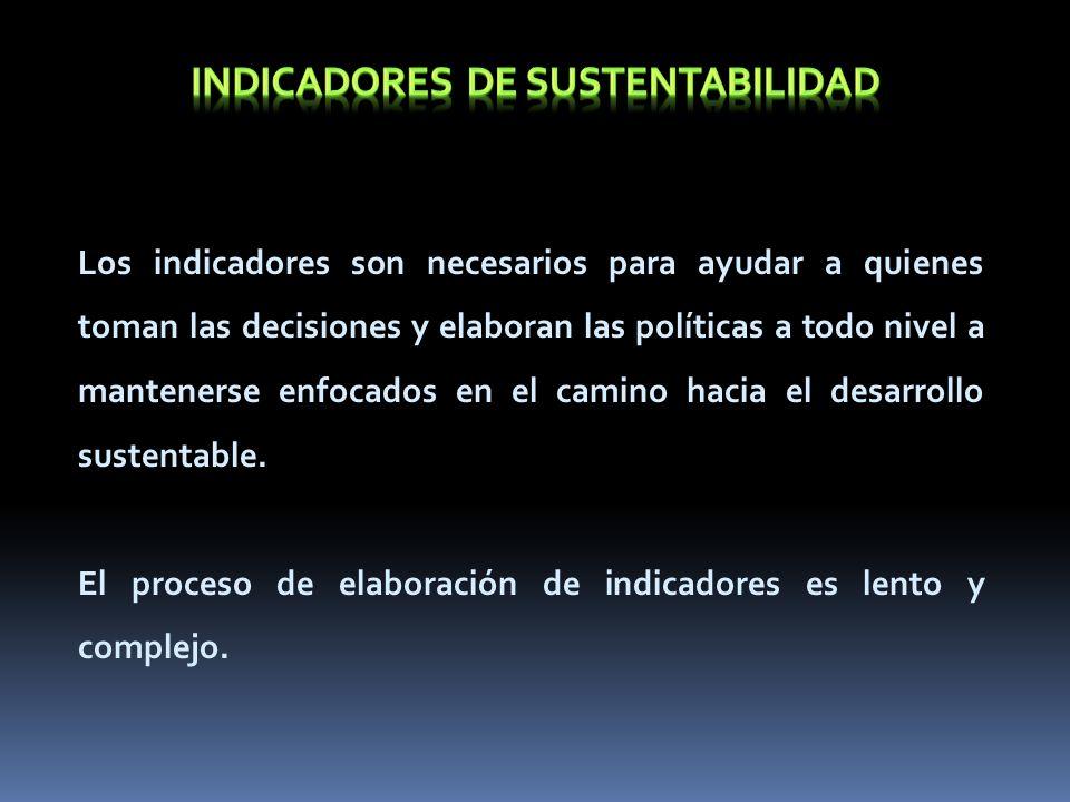 Los indicadores son necesarios para ayudar a quienes toman las decisiones y elaboran las políticas a todo nivel a mantenerse enfocados en el camino ha