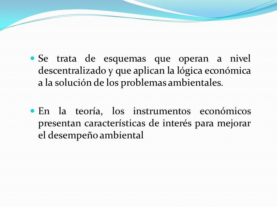 Se trata de esquemas que operan a nivel descentralizado y que aplican la lógica económica a la solución de los problemas ambientales. En la teoría, lo