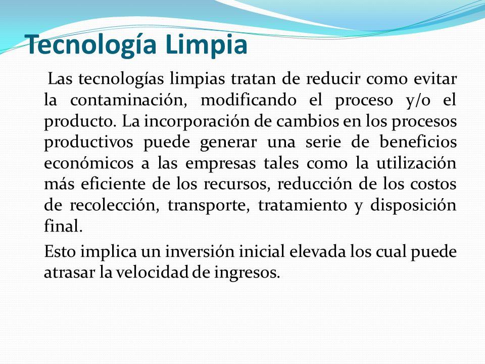 Tecnología Limpia Las tecnologías limpias tratan de reducir como evitar la contaminación, modificando el proceso y/o el producto. La incorporación de