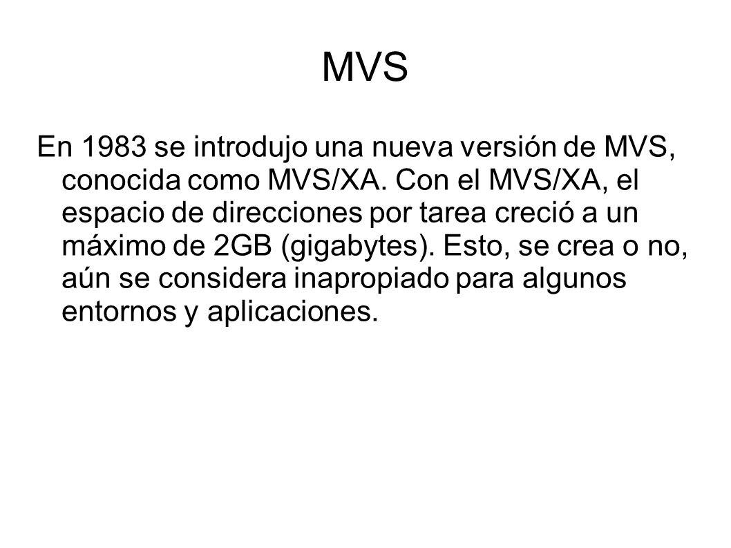 MVS En 1983 se introdujo una nueva versión de MVS, conocida como MVS/XA. Con el MVS/XA, el espacio de direcciones por tarea creció a un máximo de 2GB
