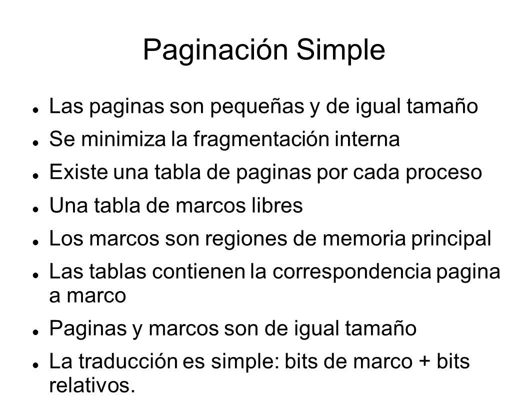 Paginación Simple Las paginas son pequeñas y de igual tamaño Se minimiza la fragmentación interna Existe una tabla de paginas por cada proceso Una tab