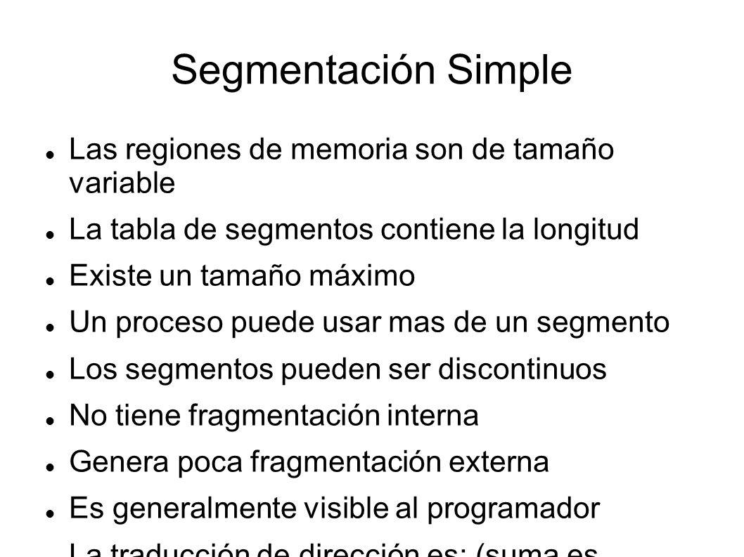 Segmentación Simple Las regiones de memoria son de tamaño variable La tabla de segmentos contiene la longitud Existe un tamaño máximo Un proceso puede