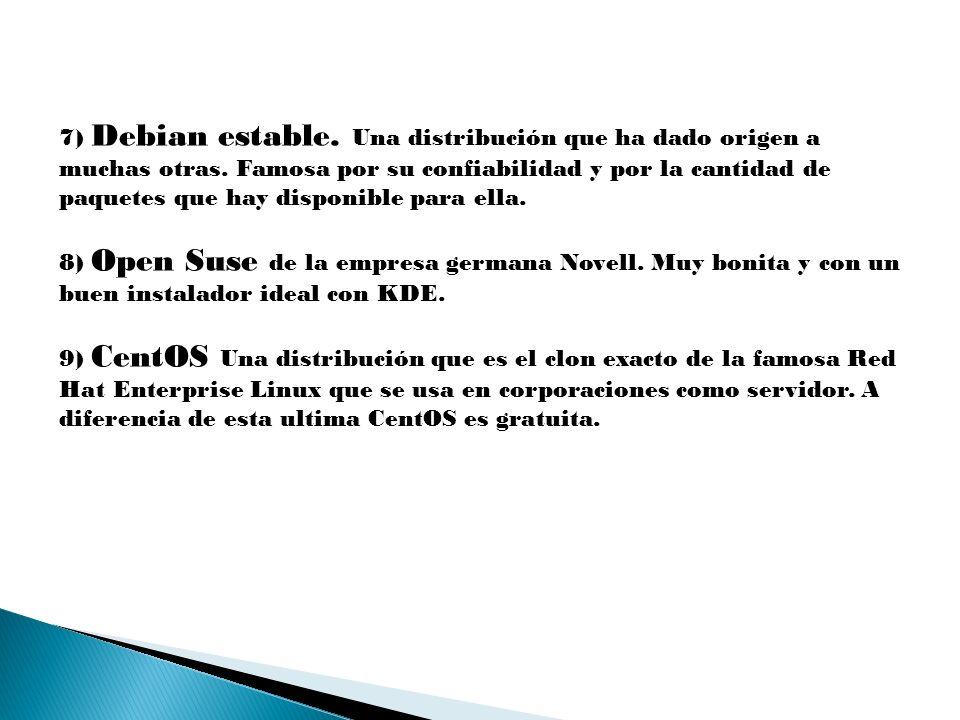 7) Debian estable. Una distribución que ha dado origen a muchas otras. Famosa por su confiabilidad y por la cantidad de paquetes que hay disponible pa