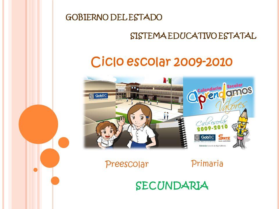 SISTEMA EDUCATIVO ESTATAL Primaria Preescolar SECUNDARIA GOBIERNO DEL ESTADO Ciclo escolar 2009-2010