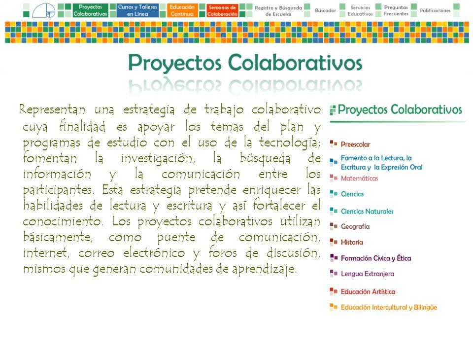 Representan una estrategia de trabajo colaborativo cuya finalidad es apoyar los temas del plan y programas de estudio con el uso de la tecnología; fom