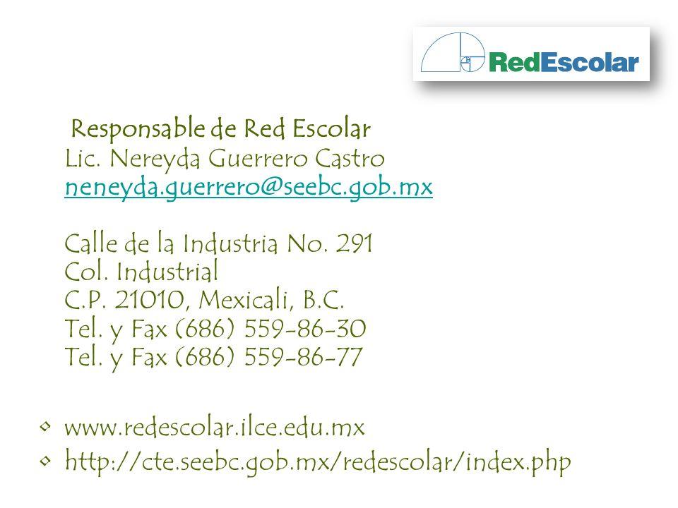 Responsable de Red Escolar Lic. Nereyda Guerrero Castro neneyda.guerrero@seebc.gob.mx Calle de la Industria No. 291 Col. Industrial C.P. 21010, Mexica