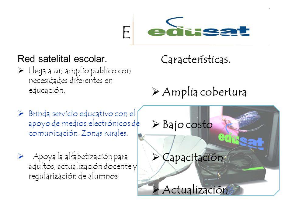 Edusat Red satelital escolar. Llega a un amplio publico con necesidades diferentes en educación. Brinda servicio educativo con el apoyo de medios elec