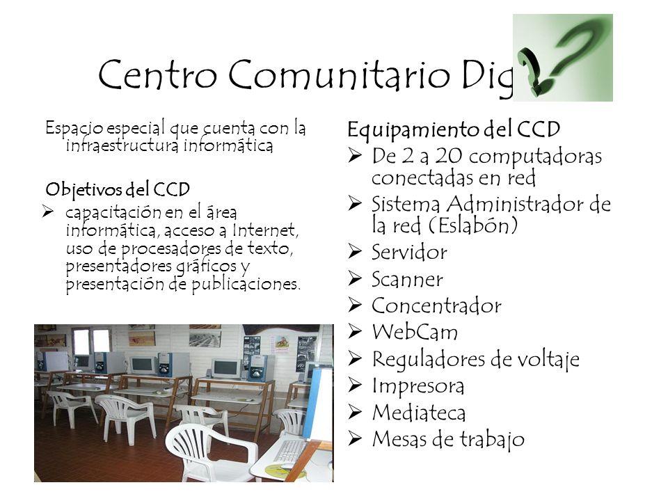 Centro Comunitario Digital Espacio especial que cuenta con la infraestructura informática Objetivos del CCD capacitación en el área informática, acces