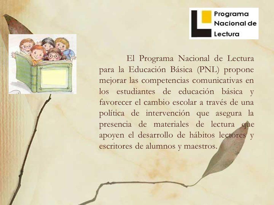 El Programa Nacional de Lectura para la Educación Básica (PNL) propone mejorar las competencias comunicativas en los estudiantes de educación básica y