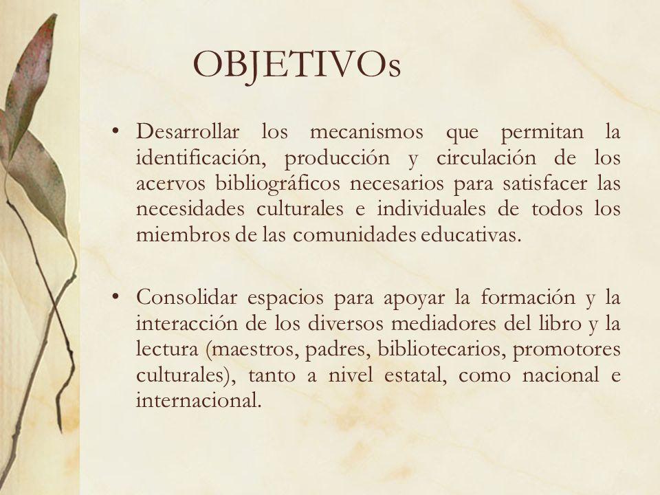 OBJETIVOs Desarrollar los mecanismos que permitan la identificación, producción y circulación de los acervos bibliográficos necesarios para satisfacer