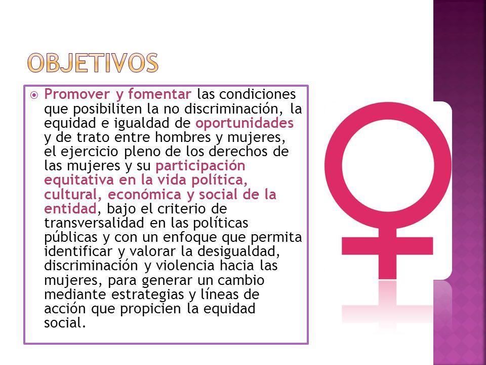 Promover y fomentar las condiciones que posibiliten la no discriminación, la equidad e igualdad de oportunidades y de trato entre hombres y mujeres, e