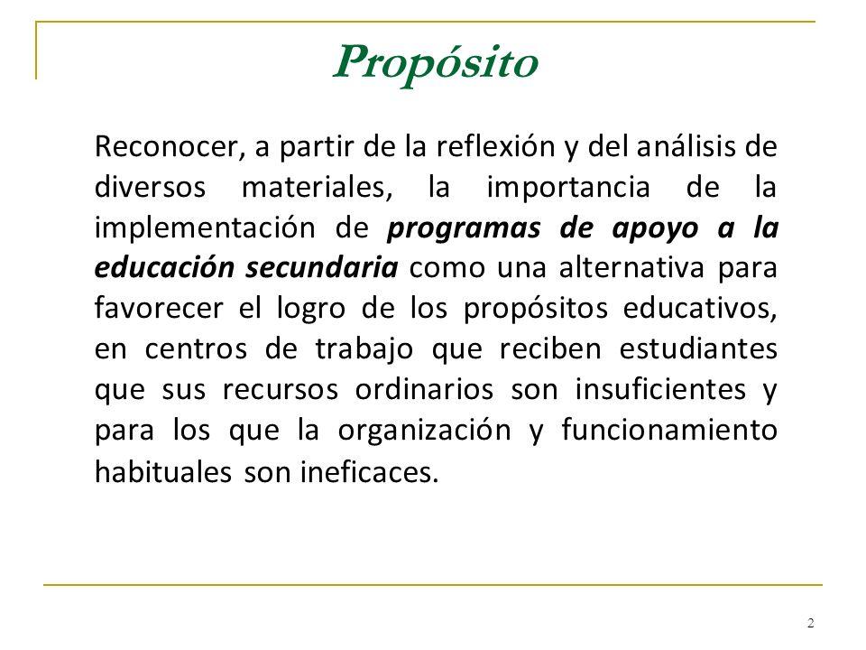 2 Propósito Reconocer, a partir de la reflexión y del análisis de diversos materiales, la importancia de la implementación de programas de apoyo a la
