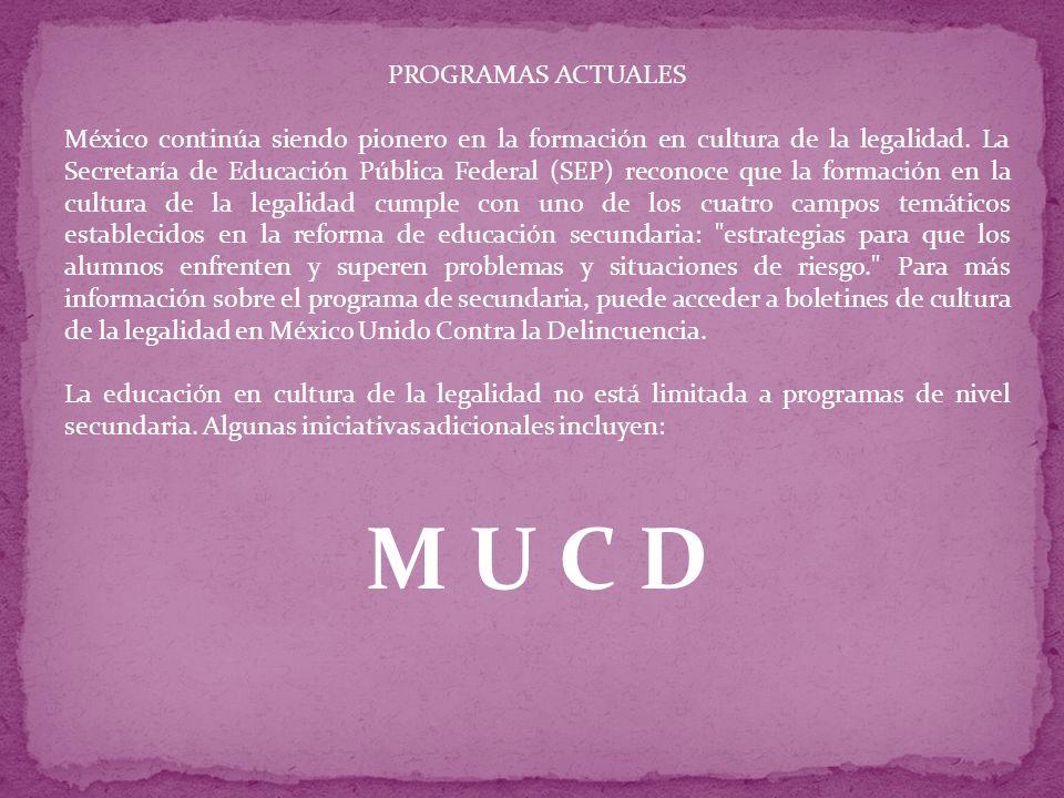 PROGRAMAS ACTUALES México continúa siendo pionero en la formación en cultura de la legalidad. La Secretaría de Educación Pública Federal (SEP) reconoc