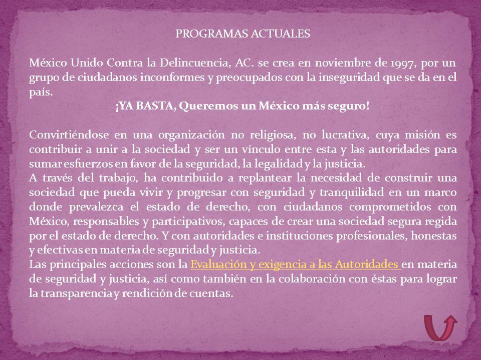 PROGRAMAS ACTUALES México Unido Contra la Delincuencia, AC. se crea en noviembre de 1997, por un grupo de ciudadanos inconformes y preocupados con la