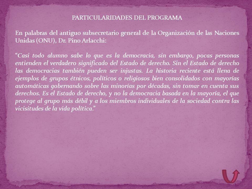 PARTICULARIDADES DEL PROGRAMA En palabras del antiguo subsecretario general de la Organización de las Naciones Unidas (ONU), Dr. Pino Arlacchi: Casi t