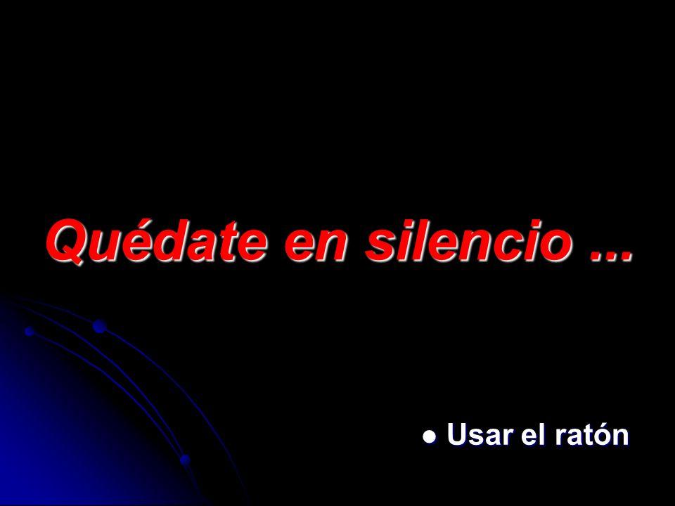 Quédate en silencio... Usar el ratón Usar el ratón