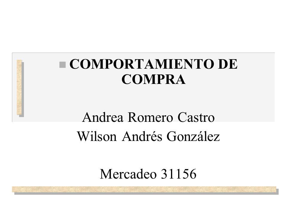 n COMPORTAMIENTO DE COMPRA Andrea Romero Castro Wilson Andrés González Mercadeo 31156