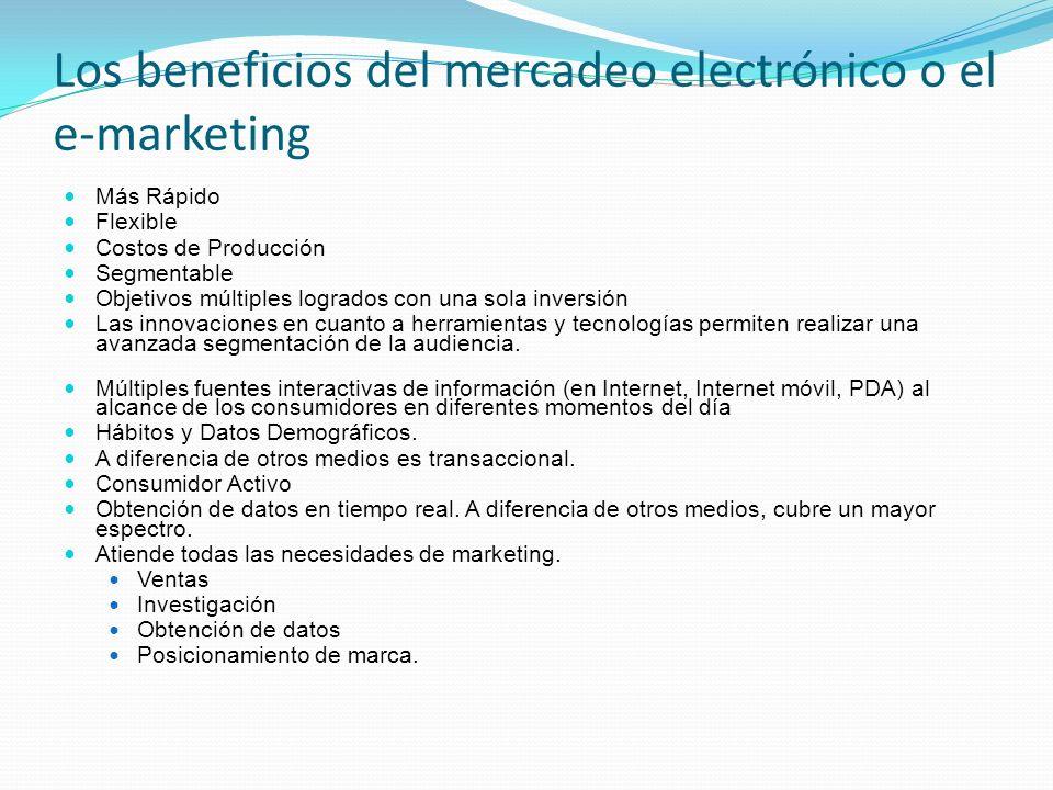 Los beneficios del mercadeo electrónico o el e-marketing Más Rápido Flexible Costos de Producción Segmentable Objetivos múltiples logrados con una sol