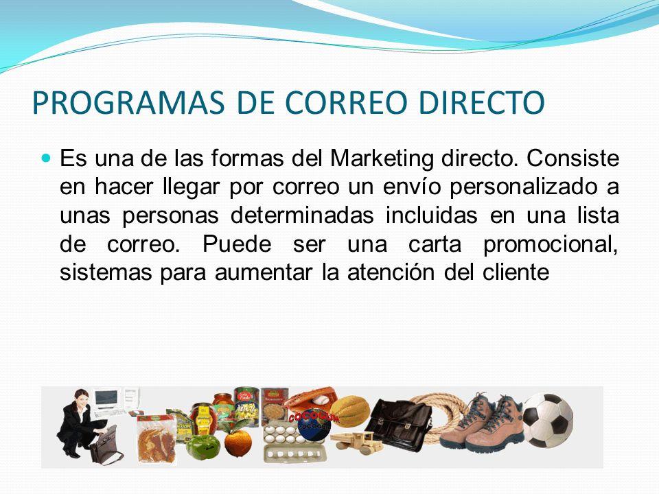 PROGRAMAS DE CORREO DIRECTO Es una de las formas del Marketing directo. Consiste en hacer llegar por correo un envío personalizado a unas personas det