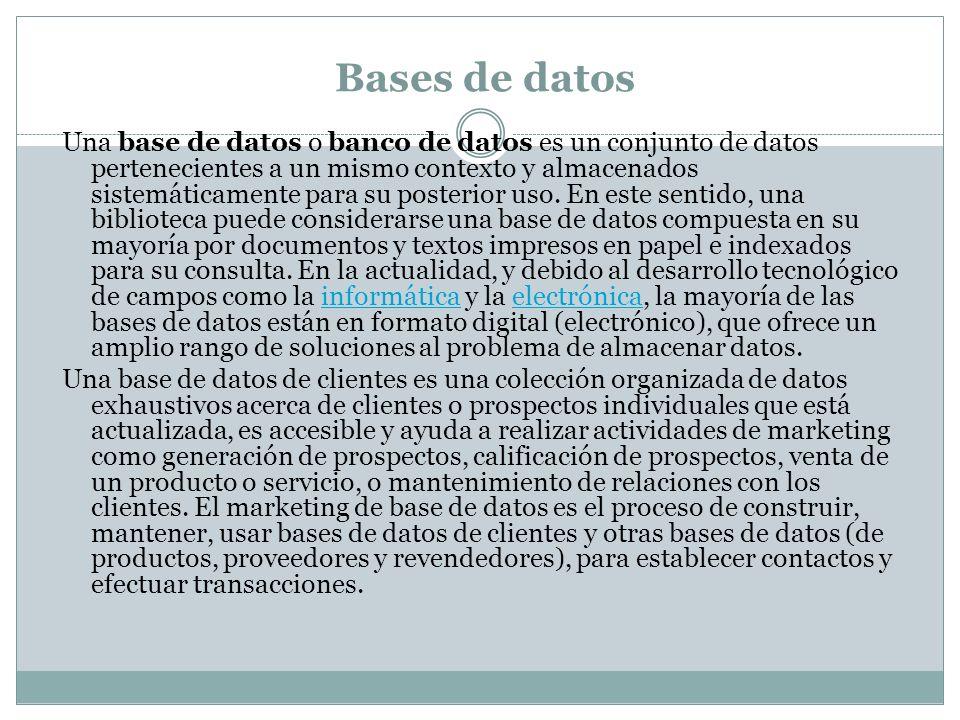 Bases de datos Una base de datos o banco de datos es un conjunto de datos pertenecientes a un mismo contexto y almacenados sistemáticamente para su po