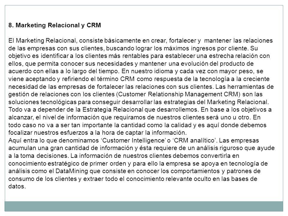 8. Marketing Relacional y CRM El Marketing Relacional, consiste básicamente en crear, fortalecer y mantener las relaciones de las empresas con sus cli