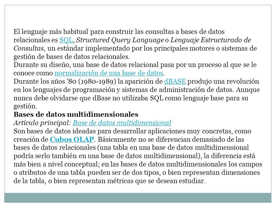 El lenguaje más habitual para construir las consultas a bases de datos relacionales es SQL, Structured Query Language o Lenguaje Estructurado de Consu