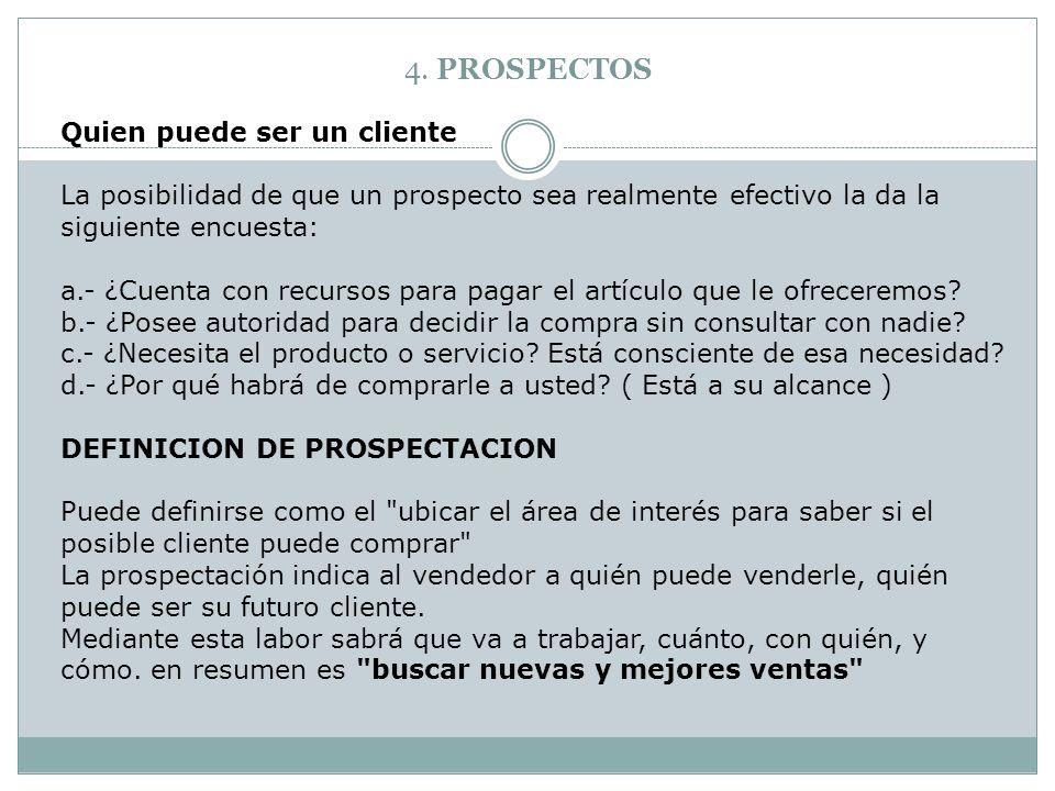 4. PROSPECTOS Quien puede ser un cliente La posibilidad de que un prospecto sea realmente efectivo la da la siguiente encuesta: a.- ¿Cuenta con recurs