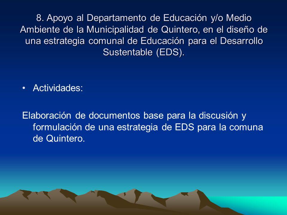 8. Apoyo al Departamento de Educación y/o Medio Ambiente de la Municipalidad de Quintero, en el diseño de una estrategia comunal de Educación para el