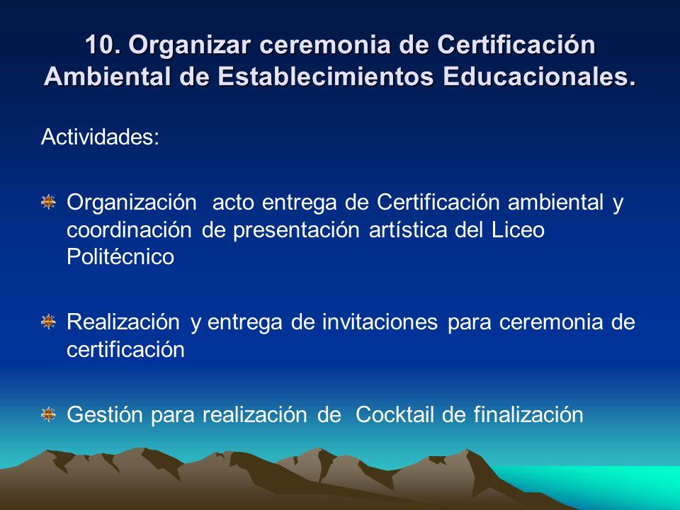 10. Organizar ceremonia de Certificación Ambiental de Establecimientos Educacionales. Actividades: Organización acto entrega de Certificación ambienta