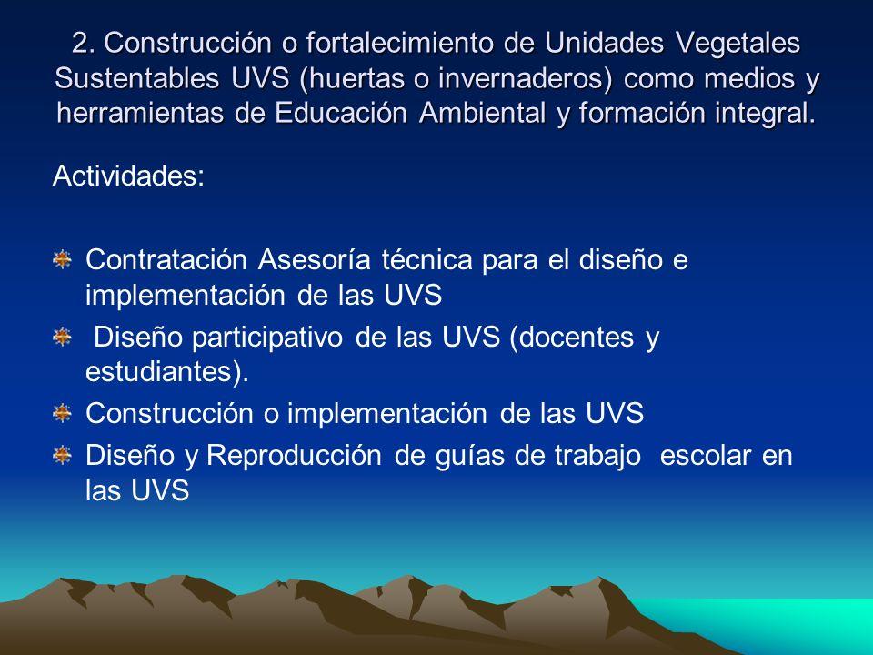 2. Construcción o fortalecimiento de Unidades Vegetales Sustentables UVS (huertas o invernaderos) como medios y herramientas de Educación Ambiental y