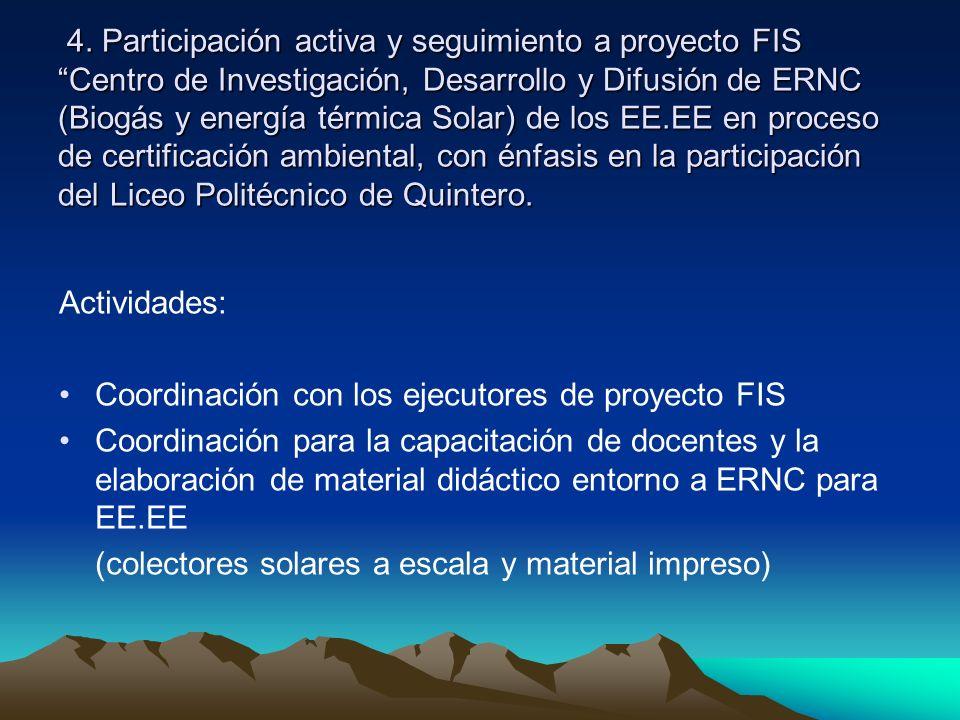 4. Participación activa y seguimiento a proyecto FIS Centro de Investigación, Desarrollo y Difusión de ERNC (Biogás y energía térmica Solar) de los EE