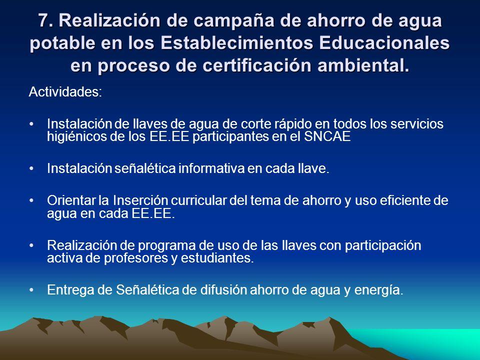 7. Realización de campaña de ahorro de agua potable en los Establecimientos Educacionales en proceso de certificación ambiental. Actividades: Instalac