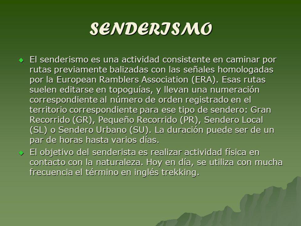 SENDERISMO El senderismo es una actividad consistente en caminar por rutas previamente balizadas con las señales homologadas por la European Ramblers
