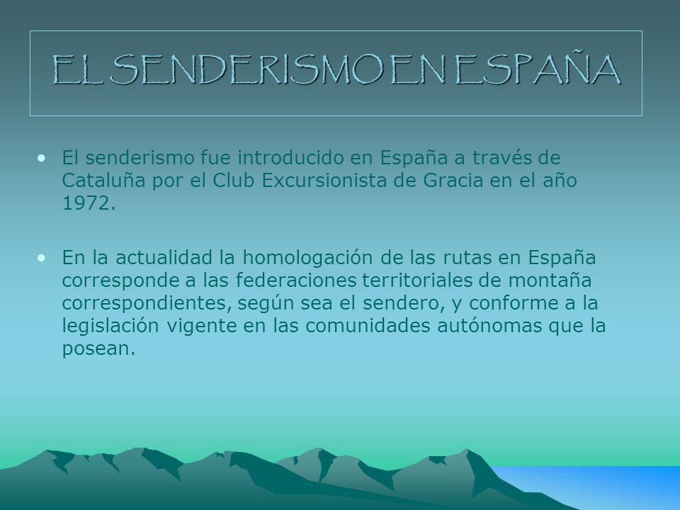 EL SENDERISMO EN ESPAÑA El senderismo fue introducido en España a través de Cataluña por el Club Excursionista de Gracia en el año 1972. En la actuali